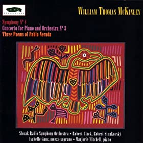 William Thomas McKinley: Three Poems of Pablo Neruda, Piano Concerto No. 3, and Symphony No. 4