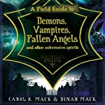 A Field Guide to Demons, Vampires, Fallen Angels, and Other Subversive Spirits | Carol K. Mack,Dinah Mack