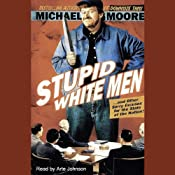 Stupid White Men...and Other Sorry Excuses for the State of the Nation! | [Michael Moore]