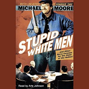 Stupid White Men...and Other Sorry Excuses for the State of the Nation! Hörbuch