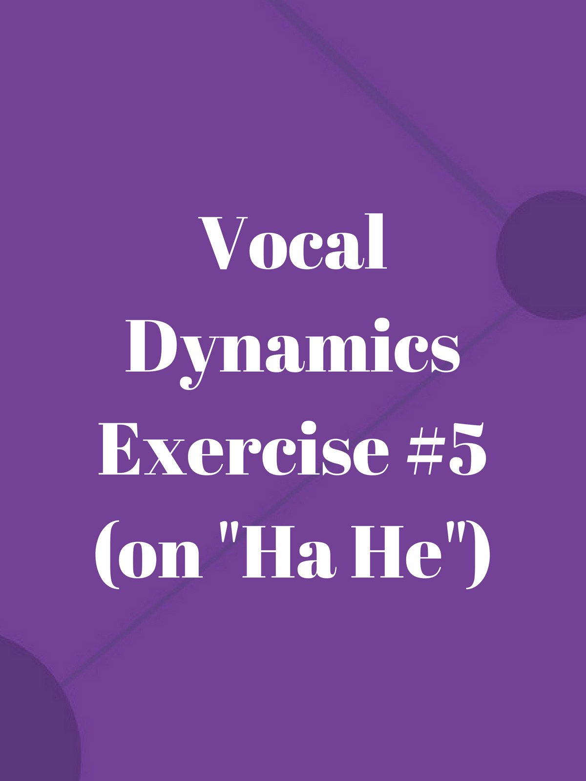 "Vocal Dynamics Exercise #5 (on ""Ha He"")"