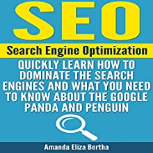 SEO: Search Engine Optimization: Quickly Learn How to Dominate the Search Engines and What You Need to Know About the Google Panda and Penguin (       UNABRIDGED) by Amanda Eliza Bertha Narrated by Rick Hoem