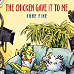 The Chicken Gave it to Me | Anne Fine