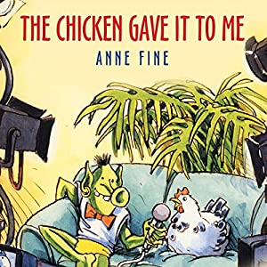 The Chicken Gave it to Me | [Anne Fine]