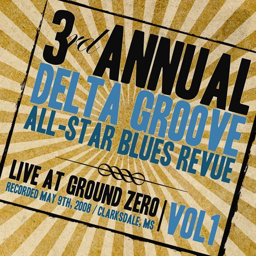 3rd Annual Delta Groove All-Star Blues Revue-Live at Ground Zero, Vol. 1