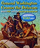 General Washington Crosses the Delaware: Would You Join the American Revolution? (What Would You Do?)