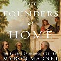 The Founders at Home: The Building of America, 1735-1817 (       UNABRIDGED) by Myron Magnet Narrated by Myron Magnet