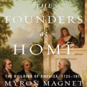The Founders at Home: The Building of America, 1735-1817 | [Myron Magnet]