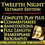 TWELFTH NIGHT SHAKESPEARE CLASSIC SERIES - ULTIMATE KINDLE EDITION - Full Play PLUS ANNOTATIONS, 3 COMMENTARIES and FULL LENGTH BIOGRAPHY - With detailed TABLE OF CONTENTS - PLUS MORE