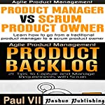 Agile Product Management Box Set: Product Manager vs Scrum Product Owner & Product Backlog 21 Tips | Paul VII