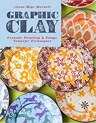 Graphic Clay: Ceramic Surfaces & Printed Image Transfer Techniques