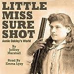 Little Miss Sure Shot: Annie Oakley's World | Jeffrey Marshall