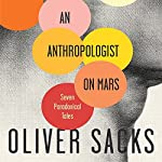 An Anthropologist on Mars: Seven Paradoxical Tales | Oliver Sacks