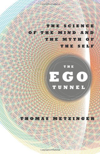 The Ego Tunnel: The Science of the Mind and the Myth of the Self: Thomas Metzinger: 9780465045679: Amazon.com: Books