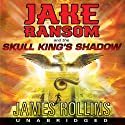 Jake Ransom and the Skull King's Shadow (       UNABRIDGED) by James Rollins Narrated by Pedro Pascal