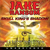Jake Ransom and the Skull King's Shadow | [James Rollins]
