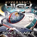 Space Plague: Hyperspace High, Book 6 Audiobook by Zac Harrison Narrated by Michael Fenton Stevens