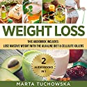 Weight Loss: 2 in 1 Bundle: How to Lose Massive Weight with the Alkaline Diet + Cellulite Killers Audiobook by Marta Tuchowska Narrated by Bo Morgan