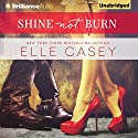 Shine Not Burn (       UNABRIDGED) by Elle Casey Narrated by Lauren Ezzo