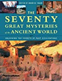 img - for The Seventy Great Mysteries of the Ancient World: Unlocking the Secrets of Past Civilizations book / textbook / text book