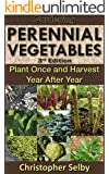 Gardening: Perennial Vegetables - Plant Once and Harvest Year After Year (3rd Edition) (botanical, home garden, horticulture, garden, landscape, plants, gardening) (English Edition)