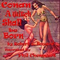 A Witch Shall Be Born: Conan the Barbarian (       UNABRIDGED) by Robert E. Howard Narrated by Phil Chenevert