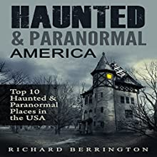 Haunted & Paranormal America: Top 10 Haunted Places in the USA Audiobook by Richard Berrington Narrated by Kevin Theis
