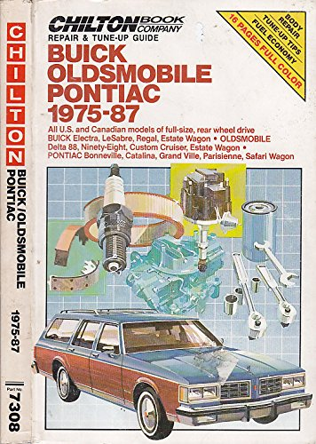 Chilton's Repair and Tune-Up Guide Buick Oldsmobile Pontiac 1975-87: All U.S. and Canadian Models of Full-Size, Rear Whe