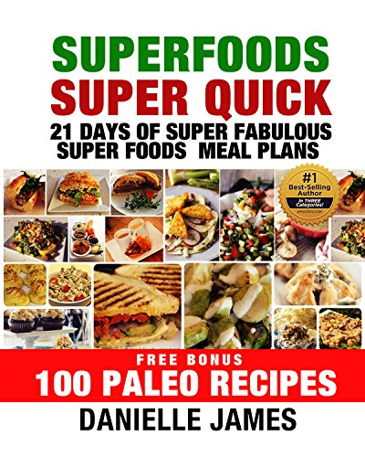 Superfoods Super Quick: 21 Days of Super Fabulous Superfoods Meal Plans - Free Bonus 100 Paleo Recipes (Ultimate Health and Wellbeing) by Danielle James