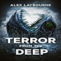 Terror from the Deep Audiobook by Alex Laybourne Narrated by Michael Driggs