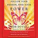 Follow Your Passion, Find Your Power: Everything You Need to Know about the Law of Attraction Audiobook by Bob Doyle Narrated by James James