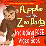 Childrens Book: Apple and The Zoo Party (Including FREE Audio & Video Book Version) developing kids book (Little Entrepreneur Series 7)