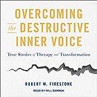 Overcoming the Destructive Inner Voice: True Stories of Therapy and Transformation Hörbuch von Robert W. Firestone Gesprochen von: Will Damron