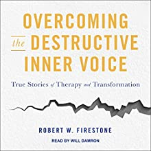 Overcoming the Destructive Inner Voice: True Stories of Therapy and Transformation Audiobook by Robert W. Firestone Narrated by Will Damron