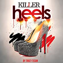 Killer Heels (       UNABRIDGED) by Tracy Tegan Narrated by Caitlin Kelly