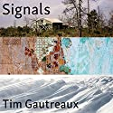 Signals: New and Selected Stories Audiobook by Tim Gautreaux Narrated by Joe Barrett