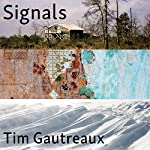 Signals: New and Selected Stories | Tim Gautreaux