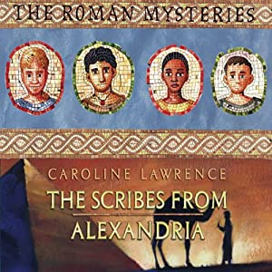 The Scribes from Alexandria: The Roman Mysteries | [Caroline Lawrence]