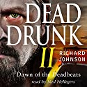 Dead Drunk II: Dawn of the Deadbeats, Book 2 Audiobook by Richard Johnson Narrated by Neil Hellegers