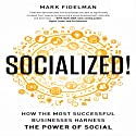 Socialized!: How the Most Successful Businesses Harness the Power of Social (       UNABRIDGED) by Mark Fidelman Narrated by Walter Dixon