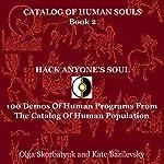 Hack Anyone's Soul: 100 Demos of Human Programs from the Catalog of Human Population: Catalog of Human Souls, Book 2 | Olga Skorbatyuk,Kate Bazilevsky