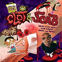 Clot & Scab: Gross Stuff about Your Scrapes, Bumps, and Bruises Audiobook by Laura Christin Lewandowski Narrated by  Intuitive