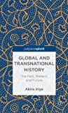 Akira Iriye Global and Transnational History: The Past, Present, and Future (Palgrave Pivot)