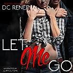 Let Me Go: Let Go, Book 1   DC Renee