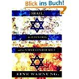 ISRAEL, der JUDENHASS und das SCHWEIGEN DER WELT...: EINE WARNUNG.