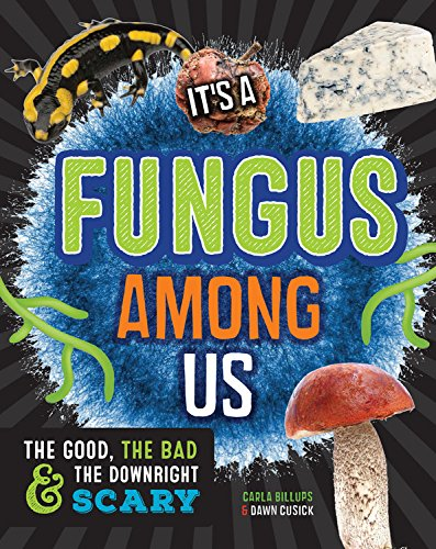 It's a Fungus Among Us: The Good, the Bad & the Downright Scary (Bread Mold Books compare prices)