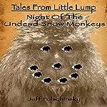 Tales from Little Lump - Night of the Undead Snow Monkeys | Jeff Folschinsky