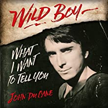 Wild Boy: What I Want to Tell You Audiobook by John Du Cane Narrated by John Du Cane