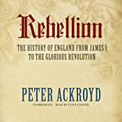 Rebellion: The History of England from James I to the Glorious Revolution | Peter Ackroyd