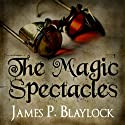 The Magic Spectacles (       UNABRIDGED) by James P. Blaylock Narrated by Christopher Ragland